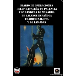 DIARIO DE OPERACIONES DEL 3º BATALLON DE PALENCIA Y 5ª BANDERA DE NAVARRA DE FALANGE ESPAÑOLA TRADICiONALISTA
