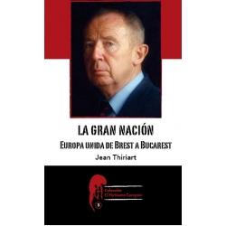 LA GRAN NACIÓN. EUROPA UNIDA DE BREST A BUCAREST