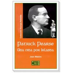 PATRICK PEARSE. UNA VIDA POR IRLANDA