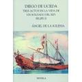 DIEGO DE UCEDA. TRES ACTOS EN LA VIDA DE UN SOLDADO DEL REY FELIPE II