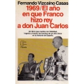 1969 / EL AÑO EN QUE FRANCO HIZO REY A DON JUAN CARLOS