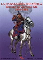 LA CABALLERÍA ESPAÑOLA. REINADO DE ALFONSO XII. 1875-1885