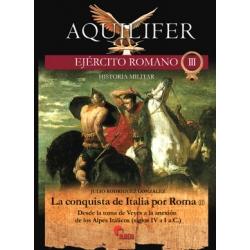 LA CONQUISTA DE ITALIA POR ROMA (II). DESDE LA TOMA DE VEYES A LA ANEXIÓN DE LOS ALPES ITALICOS (SIGLOS IV A I A.C.)