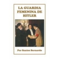 LA GUARDIA FEMENINA DE HITLER