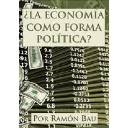 ¿LA ECONOMÍA COMO FORMA POLÍTICA?